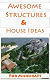 Awesome Structures For Minecraft (House Ideas, Resource Lists, Step-By-Step Blueprints, Descriptions & Pictures)