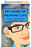 My Hard of Hearing Life: Stories From Behind the Hearing Aids (English Edition)