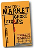 Image of Market Ghost Stories (Seattle Edition)