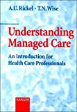 img - for Understanding Managed Care: An Introduction for Health Care Professionals by Wise, Thomas N., Rickel, Annette U. (1999) Paperback book / textbook / text book