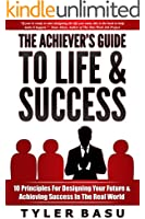 The Achiever's Guide To Life & Success: 10 Principles For Designing Your Future & Achieving Success In The Real World (English Edition)