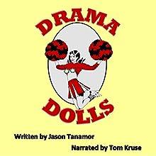 Drama Dolls: A Novel Audiobook by Jason Tanamor Narrated by Tom Kruse