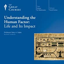 Understanding the Human Factor: Life and Its Impact Lecture by  The Great Courses Narrated by Professor Gary A. Sojka