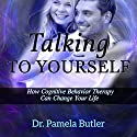 Talking to Yourself: How Cognitive Behavior Therapy Can Change Your Life Audiobook by Pamela Butler Narrated by Jeannette Howard