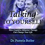 Talking to Yourself: How Cognitive Behavior Therapy Can Change Your Life | Pamela Butler