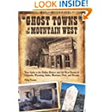 Ghost Towns of the Mountain West: Your Guide to the Hidden History and Old West Haunts of Colorado, Wyoming, Idaho, Mont by Philip Varney