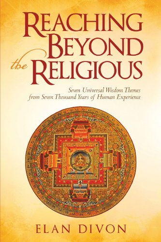 Reaching Beyond the Religious: Seven Universal Wisdom Themes from Seven Thousand Years of Human Experience