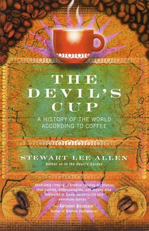 The Devils Cup A History of the World According to Coffee by Allen, Stewart Lee [Ballantine,2003] (Paperback) Reprint Edition