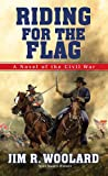 img - for Riding For the Flag: A Novel of the Civil War book / textbook / text book