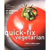 Quick-Fix Vegetarian: Healthy Home-Cooked Meals in 30 Minutes or Less ~ Robin Robertson