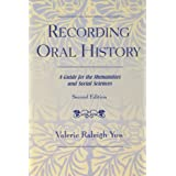 Recording Oral History: A Guide for the Humanities and Social Sciences ~ Valerie Raleigh Yow