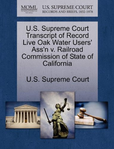 U.S. Supreme Court Transcript of Record Live Oak Water Users' Ass'n v. Railroad Commission of State of California