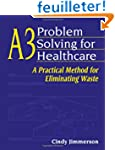 A3 Problem Solving for Healthcare: A...