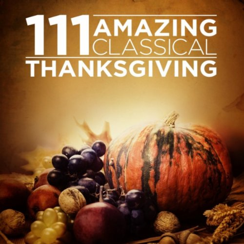111 Amazing Classical: Thanksgiving
