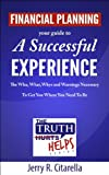 Financial Planning - Your Guide To A Successful Experience (The Truth Helps Series)