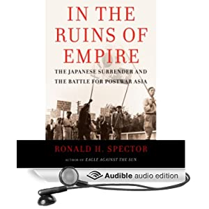 In the Ruins of Empire - The Japanese Surrender and the Battle for Postwar Asia  - Ronald Spector