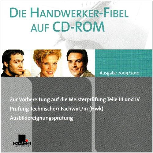Die Handwerker Fibel auf CD-ROM 2009/2010: Zur Vorbereiting auf die Meisterprüfung Teile III und IV. Prüfung Technische/r Fachwirt/in (Hwk). Ausbildereignungsprüfung, PC