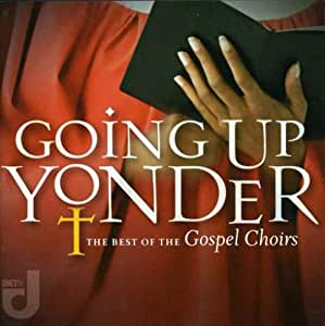 Going Up Yonder: Best of the Gospel Choirs