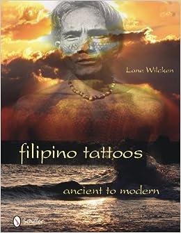 Filipino Tattoos Ancient to Modern: Lane Wilcken: 9780764336027