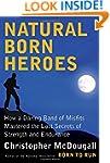 Natural Born Heroes: How a Daring Ban...
