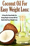 Lindsey P Coconut Oil For Easy Weight Loss: A Step by Step Guide for Using Virgin Coconut Oil for Quick and Easy Weight Loss