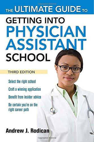 The Ultimate Guide to Getting Into Physician Assistant School, Third Edition PDF