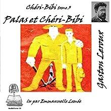 Palas et Chéri-Bibi (Chéri-Bibi 3)   Livre audio Auteur(s) : Gaston Leroux Narrateur(s) : Emmanuelle Lemée