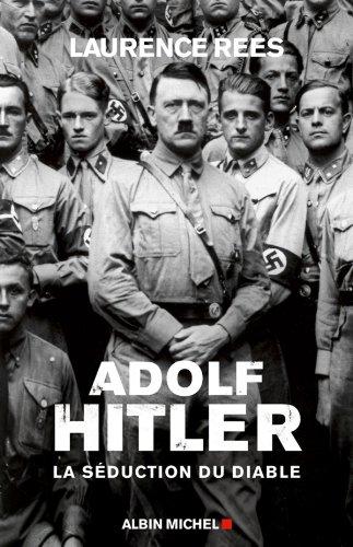 Laurence Rees - Adolf Hitler:La séduction du diable