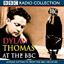 Dylan Thomas at the BBC Radio/TV Program by Dylan Thomas Narrated by Dylan Thomas