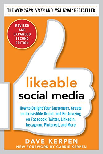 Download Likeable Social Media, Revised and Expanded: How to Delight Your Customers, Create an Irresistible Brand, and Be Amazing on Facebook, Twitter, LinkedIn, Instagram, Pinterest, and More