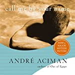 Call Me by Your Name: A Novel   André Aciman