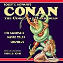 Robert E. Howard's Conan the Cimmerian Barbarian: The Complete Weird Tales Omnibus Audiobook by Robert E. Howard, Finn J. D. John Narrated by Finn J. D. John