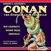 Robert E. Howard's Conan the Cimmerian Barbarian: The Complete Weird Tales Omnibus | Robert E. Howard, Finn J. D. John
