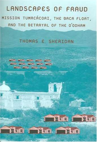 Landscapes of Fraud: Mission Tumacácori, the Baca Float, and the Betrayal of the O'odham (La Frontera: People and The