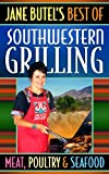 Jane Butel's Best of Southwestern Grilling: Meat, Poultry and Seafood