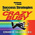 Success Strategies for the Crazy Busy Speech by Edward M. Hallowell Narrated by Edward M. Halloway