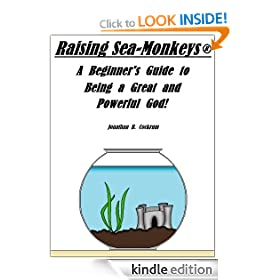 Raising Sea-Monkeys: A Beginner's Guide to Being a Great and Powerful God!