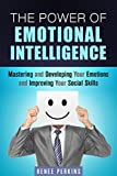 img - for The Power of Emotional Intelligence: Mastering and Developing Your Emotions and Improving Your Social Skills (Communication & Leadership) book / textbook / text book
