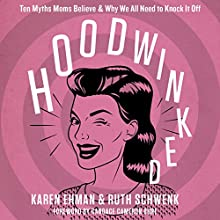 Hoodwinked: Ten Myths Moms Believe and Why We All Need to Knock It Off (       UNABRIDGED) by Karen Ehman, Ruth Schwenk Narrated by Julie Carr, Crestina Hardie