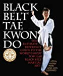 Black Belt Tae Kwon Do: The Ultimate...