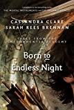 Born to Endless Night (Tales from the Shadowhunter Academy Book 9)