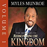The Messages of Rediscovering the Kingdom, Volume 1   Myles Munroe
