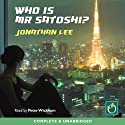 Who Is Mr Satoshi? Audiobook by Jonathan Lee Narrated by Peter Wickham