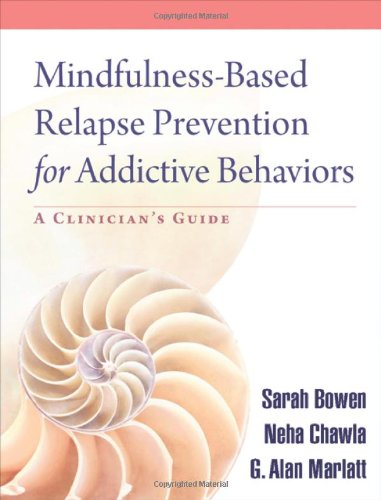 Mindfulness-Based Relapse Prevention for Addictive Behaviors: A Clinician's Guide, by Sarah Bowen, Neha Chawla, G. Alan Marlatt