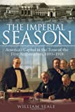 The Imperial Season: Americas Capital in the Time of the First Ambassadors, 1893-1918