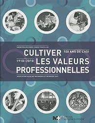 Cultiver les valeurs professionnelles : 100 ans de l'ASI (1910-2010) par Sabine Braunschweig