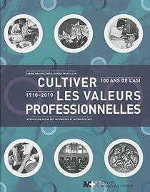 Cultiver les valeurs professionnelles : 100 ans de l'ASI (1910-2010) par Braunschweig