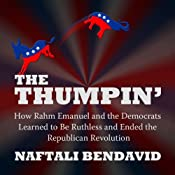 The Thumpin': How Rahm Emanuel and the Democrats Learned to Be Ruthless and Ended the Republican Revolution | [Naftali Bendavid]