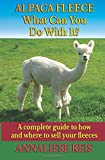 Alpaca Fleece - What Can You Do With It?: A complete guide to how and where to sell your fleeces