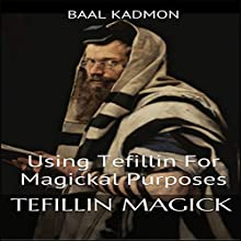 Tefillin Magick: Using Tefillin for Magickal Purposes | Livre audio Auteur(s) : Baal Kadmon Narrateur(s) : Baal Kadmon